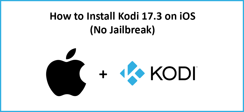 How to Install Kodi 17.6 on iOS No Jailbreak