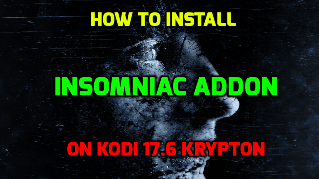 How to Install Insomniac Addon on Kodi 17.6 Krypton